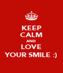 KEEP CALM AND LOVE YOUR SMILE :) - Personalised Poster A4 size