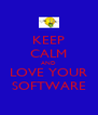 KEEP CALM AND LOVE YOUR SOFTWARE - Personalised Poster A4 size