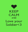 KEEP CALM AND Love your Soldier<3 - Personalised Poster A4 size