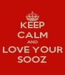 KEEP CALM AND LOVE YOUR SOOZ - Personalised Poster A4 size