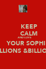 KEEP       CALM       AND LOVE       YOUR SOPHIE   MILLIONS &BILLIONS - Personalised Poster A4 size