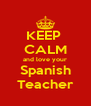 KEEP  CALM and love your Spanish Teacher - Personalised Poster A4 size