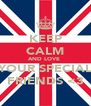 KEEP CALM AND LOVE  YOUR SPECIAL FRIENDS <3 - Personalised Poster A4 size