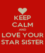 KEEP CALM AND LOVE YOUR STAR SISTER - Personalised Poster A4 size