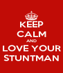KEEP CALM AND LOVE YOUR STUNTMAN - Personalised Poster A4 size