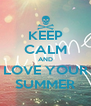 KEEP CALM AND LOVE YOUR SUMMER - Personalised Poster A4 size