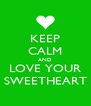 KEEP CALM AND LOVE YOUR SWEETHEART - Personalised Poster A4 size