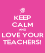 KEEP CALM AND LOVE YOUR TEACHERS! - Personalised Poster A4 size