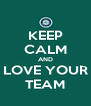 KEEP CALM AND LOVE YOUR TEAM - Personalised Poster A4 size