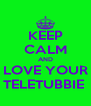 KEEP CALM AND LOVE YOUR TELETUBBIE  - Personalised Poster A4 size