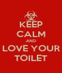 KEEP CALM AND LOVE YOUR TOILET - Personalised Poster A4 size