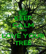 KEEP CALM AND LOVE YOUR TREE - Personalised Poster A4 size