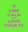 KEEP CALM AND LOVE YOUR TV - Personalised Poster A4 size