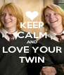KEEP CALM AND LOVE YOUR TWIN - Personalised Poster A4 size
