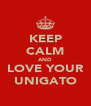 KEEP CALM AND LOVE YOUR UNIGATO - Personalised Poster A4 size