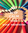 KEEP CALM AND love your valentine - Personalised Poster A4 size