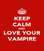 KEEP CALM AND LOVE YOUR VAMPIRE - Personalised Poster A4 size