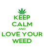 KEEP CALM AND LOVE YOUR WEED - Personalised Poster A4 size