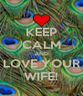 KEEP CALM AND LOVE YOUR WIFE! - Personalised Poster A4 size