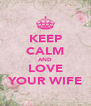 KEEP CALM AND LOVE YOUR WIFE - Personalised Poster A4 size