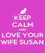 KEEP CALM AND LOVE YOUR WIFE SUSAN - Personalised Poster A4 size