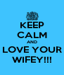 KEEP CALM AND LOVE YOUR WIFEY!!! - Personalised Poster A4 size