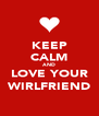 KEEP CALM AND LOVE YOUR WIRLFRIEND - Personalised Poster A4 size