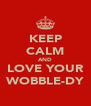 KEEP CALM AND LOVE YOUR WOBBLE-DY - Personalised Poster A4 size