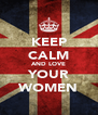 KEEP CALM AND LOVE YOUR WOMEN - Personalised Poster A4 size