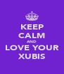 KEEP CALM AND LOVE YOUR XUBIS - Personalised Poster A4 size