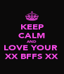 KEEP CALM AND LOVE YOUR  XX BFFS XX - Personalised Poster A4 size