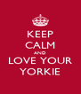 KEEP CALM AND LOVE YOUR YORKIE - Personalised Poster A4 size