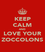 KEEP CALM AND LOVE YOUR ZOCCOLONS - Personalised Poster A4 size