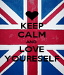 KEEP CALM AND  LOVE YOURESELF - Personalised Poster A4 size