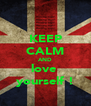 KEEP CALM AND love  yourself ! - Personalised Poster A4 size