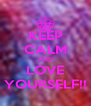 KEEP CALM AND LOVE YOURSELF!! - Personalised Poster A4 size