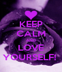 KEEP CALM AND LOVE YOURSELF!  - Personalised Poster A4 size