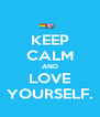 KEEP CALM AND LOVE YOURSELF. - Personalised Poster A4 size