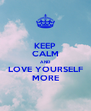 KEEP CALM AND LOVE YOURSELF MORE - Personalised Poster A4 size