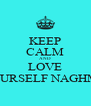 KEEP CALM AND LOVE YOURSELF NAGHMA - Personalised Poster A4 size