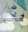 KEEP CALM AND LOVE YOURSELF UNTIL THE SUN, GO AND BACK. - Personalised Poster A4 size
