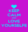 KEEP CALM AND LOVE YOURSELFE - Personalised Poster A4 size