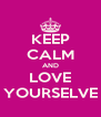 KEEP CALM AND LOVE YOURSELVE - Personalised Poster A4 size