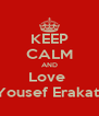 KEEP CALM AND Love  Yousef Erakat  - Personalised Poster A4 size