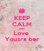 KEEP CALM AND Love  Yousra ber - Personalised Poster A4 size