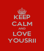 KEEP CALM AND LOVE YOUSRII - Personalised Poster A4 size