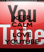KEEP CALM AND LOVE YOUTUBE - Personalised Poster A4 size