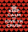 KEEP CALM AND lOVE YR CRUSH - Personalised Poster A4 size