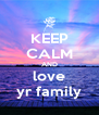 KEEP CALM AND love yr family - Personalised Poster A4 size
