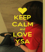 KEEP CALM and LOVE YSA - Personalised Poster A4 size